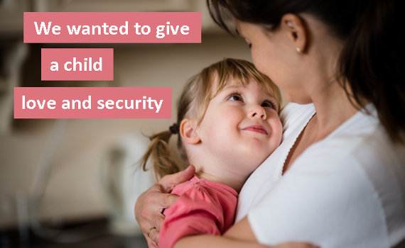 We wanted to give a child love and security